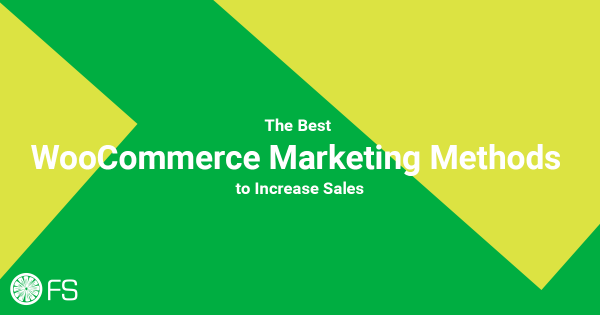 The Best WooCommerce Marketing Methods to Increase Sales
